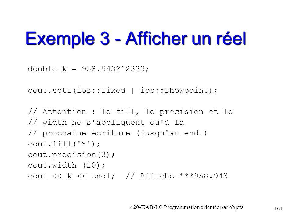 Exemple 3 - Afficher un réel double k = 958.943212333; cout.setf(ios::fixed | ios::showpoint); // Attention : le fill, le precision et le // width ne