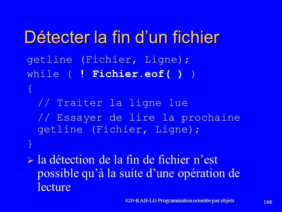 Détecter la fin dun fichier getline (Fichier, Ligne); while ( ! Fichier.eof( ) ) { // Traiter la ligne lue // Essayer de lire la prochaine getline (Fi