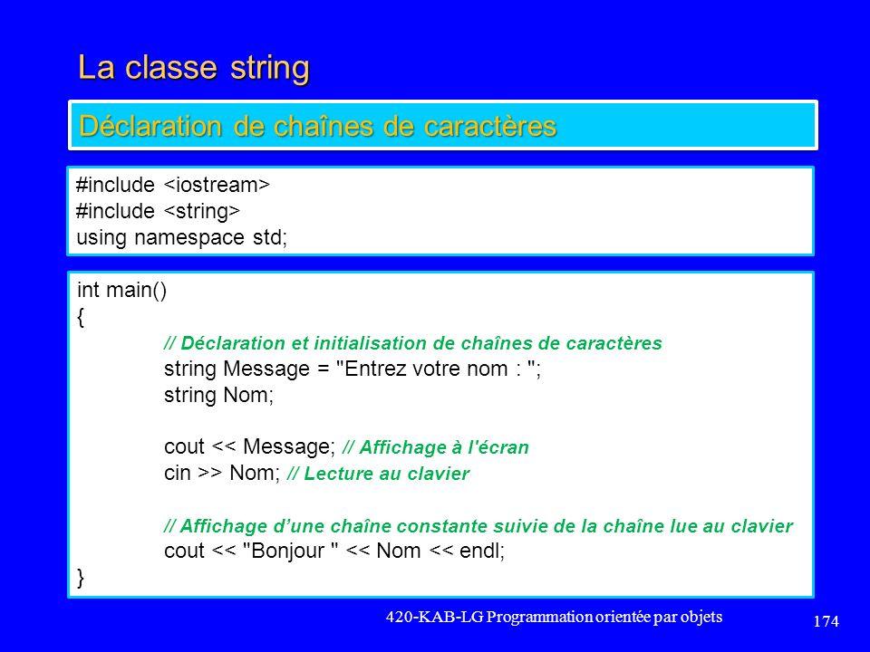 La classe string 420-KAB-LG Programmation orientée par objets 174 Déclaration de chaînes de caractères #include using namespace std; int main() { // D