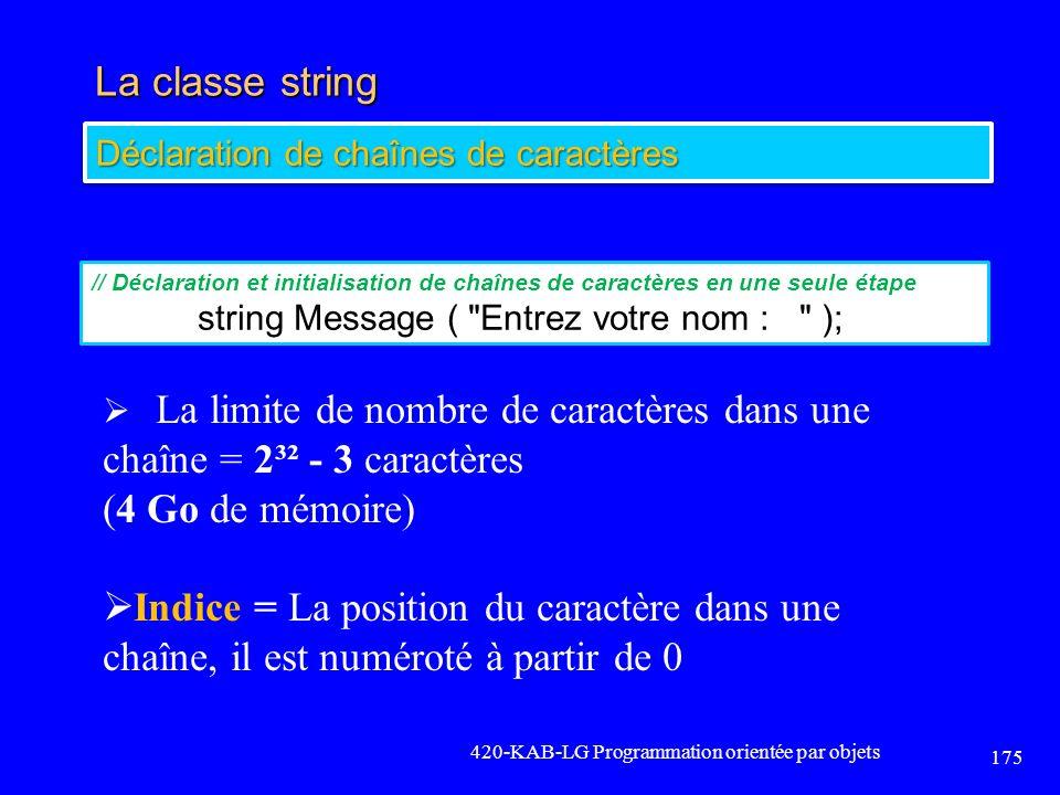 La classe string 420-KAB-LG Programmation orientée par objets 175 Déclaration de chaînes de caractères La limite de nombre de caractères dans une chaî