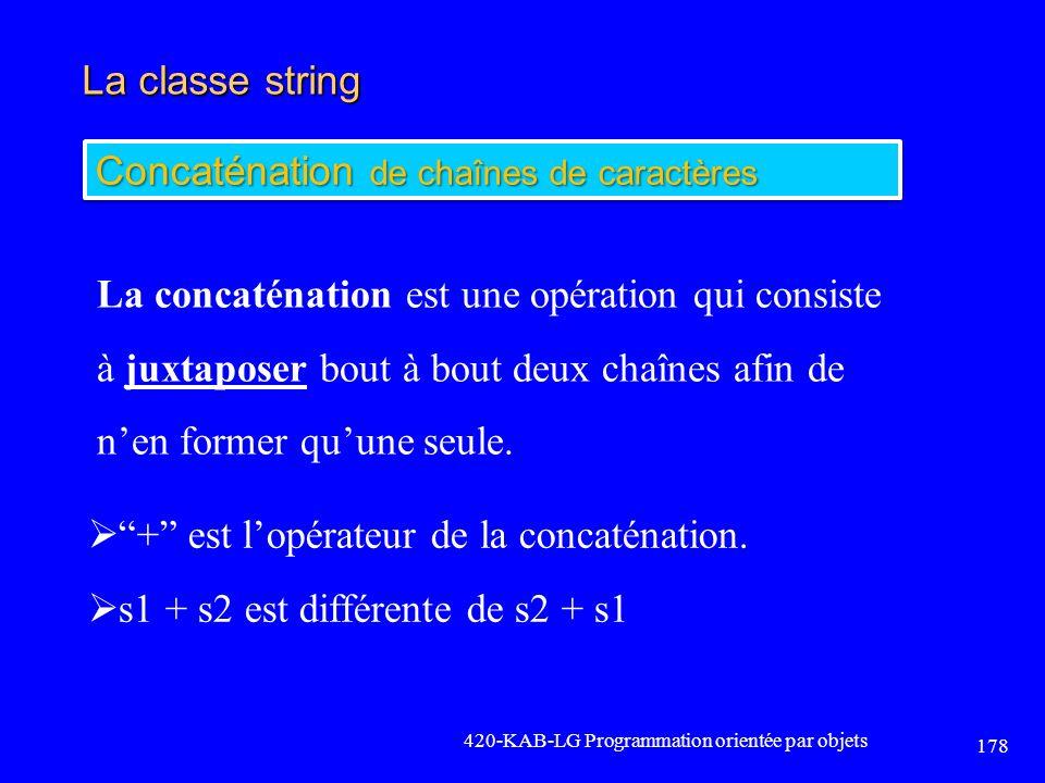 La classe string 420-KAB-LG Programmation orientée par objets 178 Concaténation de chaînes de caractères La concaténation est une opération qui consis