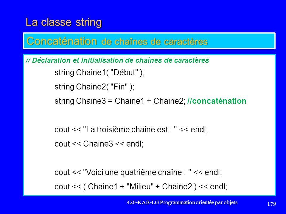 La classe string 420-KAB-LG Programmation orientée par objets 179 Concaténation de chaînes de caractères // Déclaration et initialisation de chaînes d