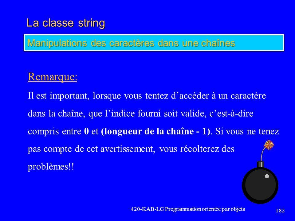 La classe string 420-KAB-LG Programmation orientée par objets 182 Manipulations des caractères dans une chaînes Remarque: Il est important, lorsque vo