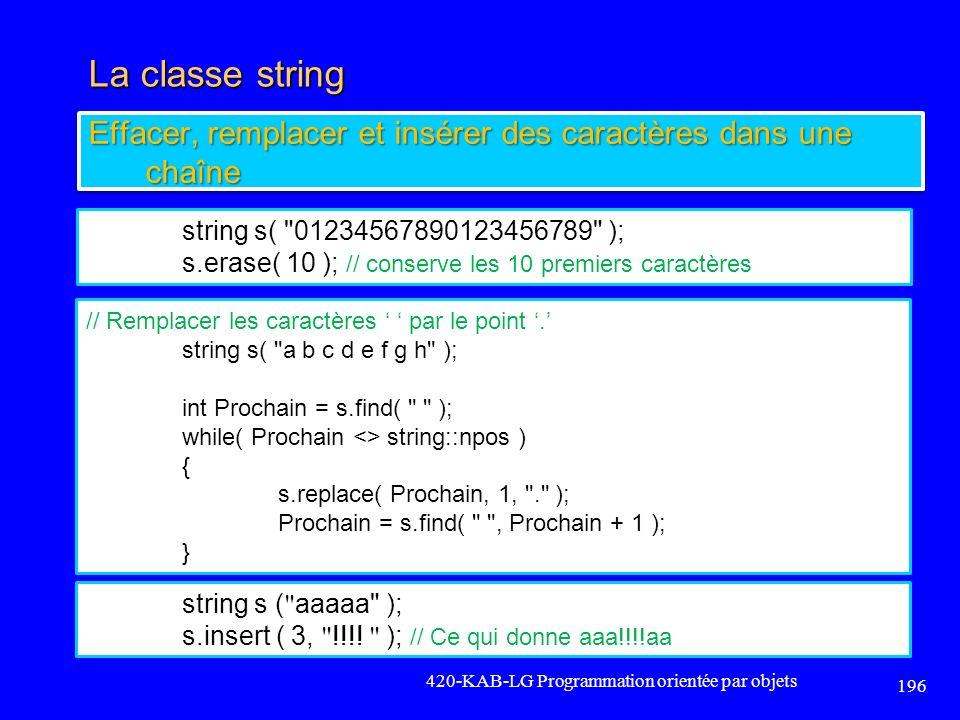 La classe string 420-KAB-LG Programmation orientée par objets 196 Effacer, remplacer et insérer des caractères dans une chaîne string s(