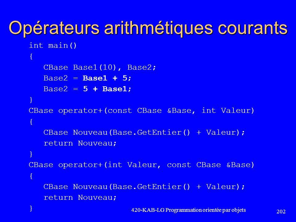 Opérateurs arithmétiques courants int main() { CBase Base1(10), Base2; Base2 = Base1 + 5; Base2 = 5 + Base1; } CBase operator+(const CBase &Base, int