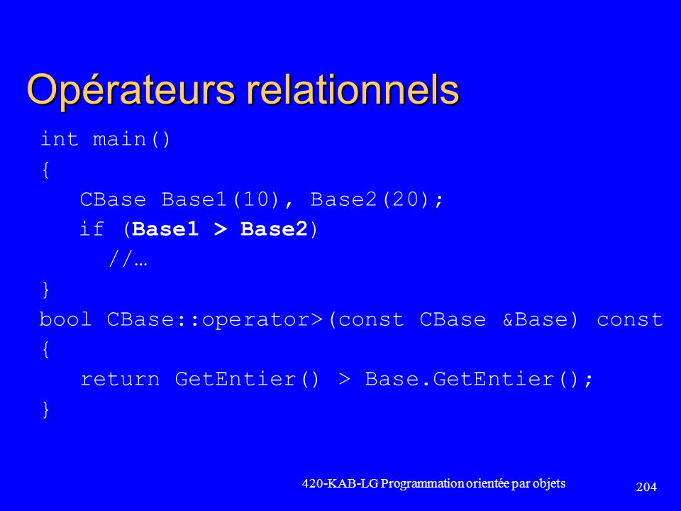 Opérateurs relationnels int main() { CBase Base1(10), Base2(20); if (Base1 > Base2) //… } bool CBase::operator>(const CBase &Base) const { return GetE