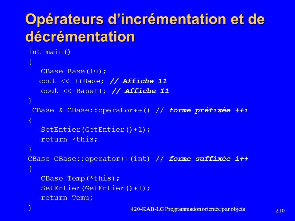 Opérateurs dincrémentation et de décrémentation int main() { CBase Base(10); cout << ++Base; // Affiche 11 cout << Base++; // Affiche 11 } CBase & CBa