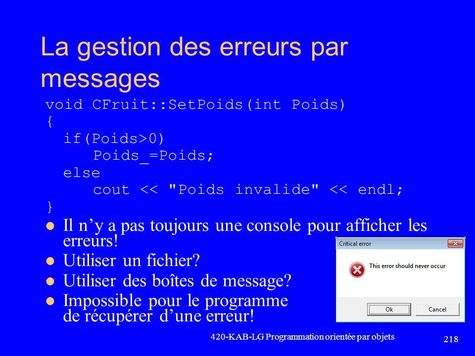 La gestion des erreurs par messages void CFruit::SetPoids(int Poids) { if(Poids>0) Poids_=Poids; else cout <<