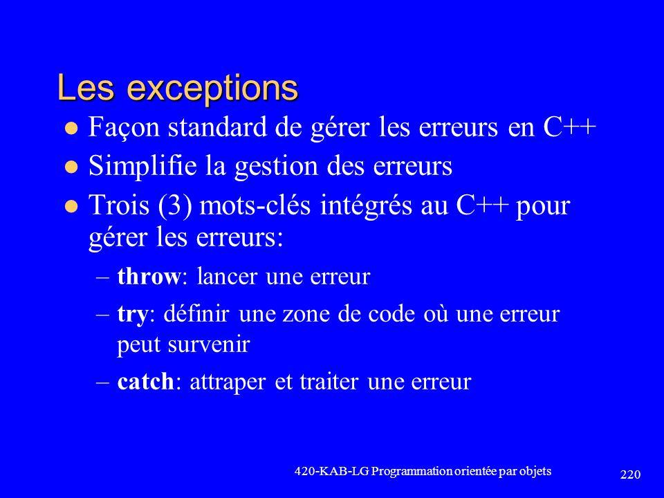 Les exceptions Façon standard de gérer les erreurs en C++ Simplifie la gestion des erreurs Trois (3) mots-clés intégrés au C++ pour gérer les erreurs: