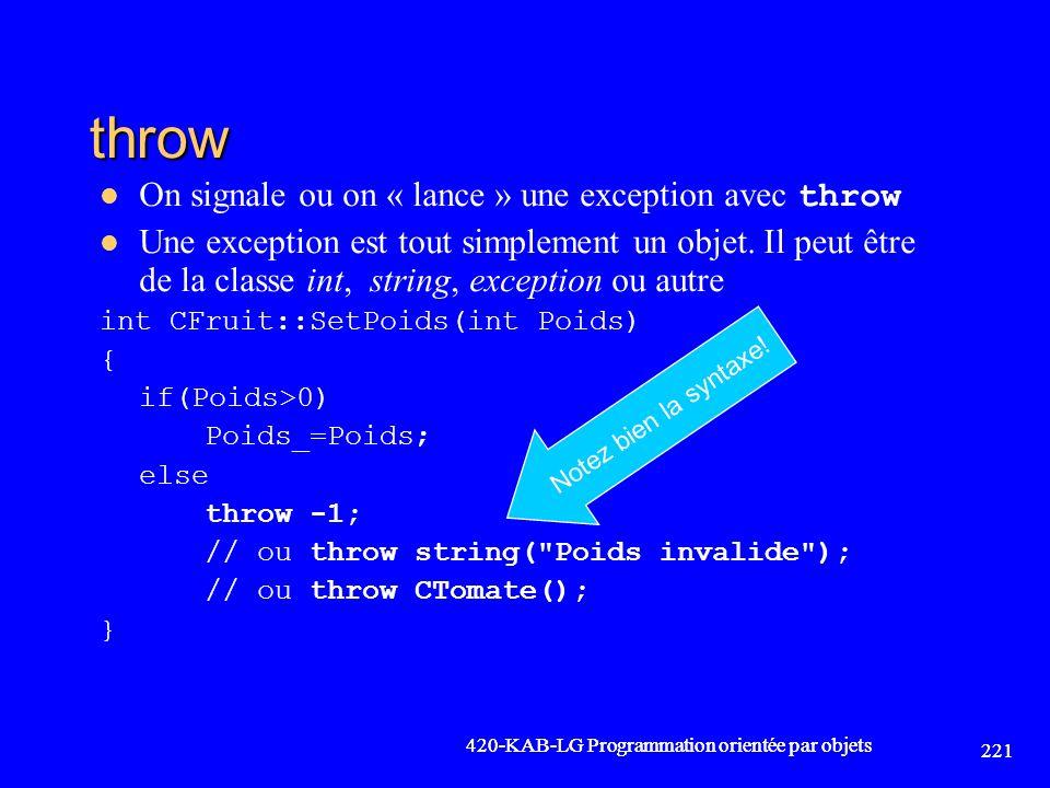 throw On signale ou on « lance » une exception avec throw Une exception est tout simplement un objet. Il peut être de la classe int, string, exception