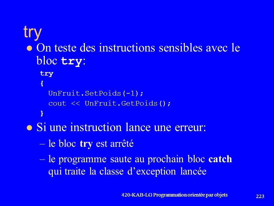 try On teste des instructions sensibles avec le bloc try : try { UnFruit.SetPoids(-1); cout << UnFruit.GetPoids(); } Si une instruction lance une erre