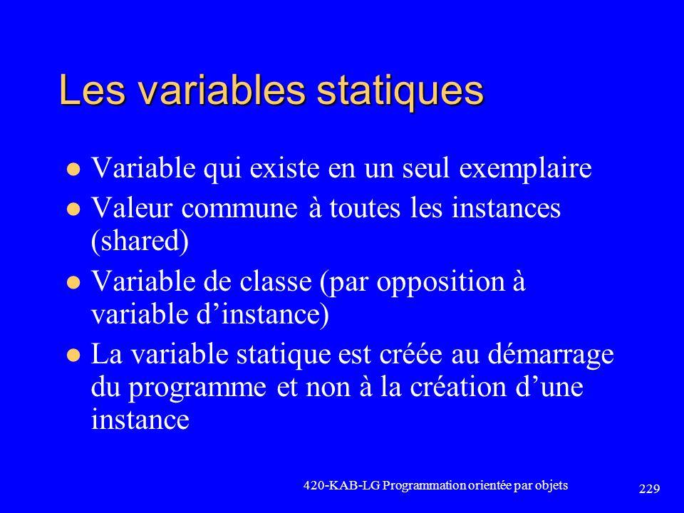 Les variables statiques Variable qui existe en un seul exemplaire Valeur commune à toutes les instances (shared) Variable de classe (par opposition à