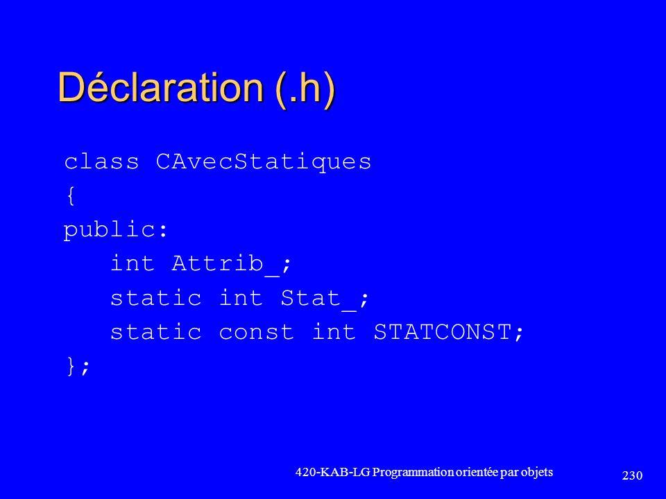 Déclaration (.h) class CAvecStatiques { public: int Attrib_; static int Stat_; static const int STATCONST; }; 420-KAB-LG Programmation orientée par ob