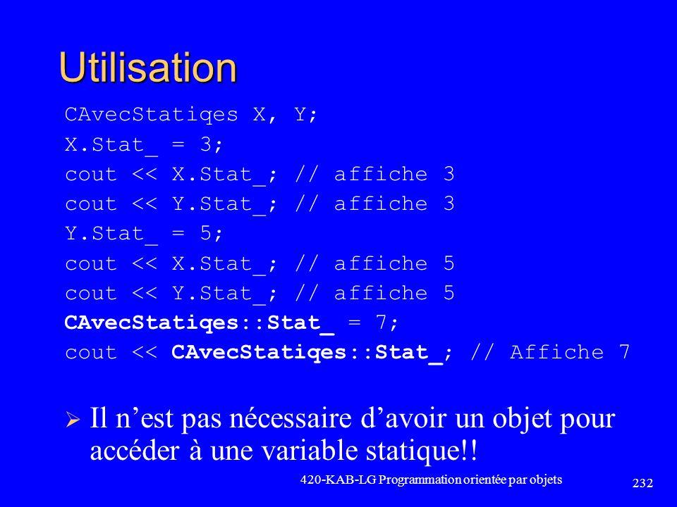 Utilisation CAvecStatiqes X, Y; X.Stat_ = 3; cout << X.Stat_; // affiche 3 cout << Y.Stat_; // affiche 3 Y.Stat_ = 5; cout << X.Stat_; // affiche 5 co
