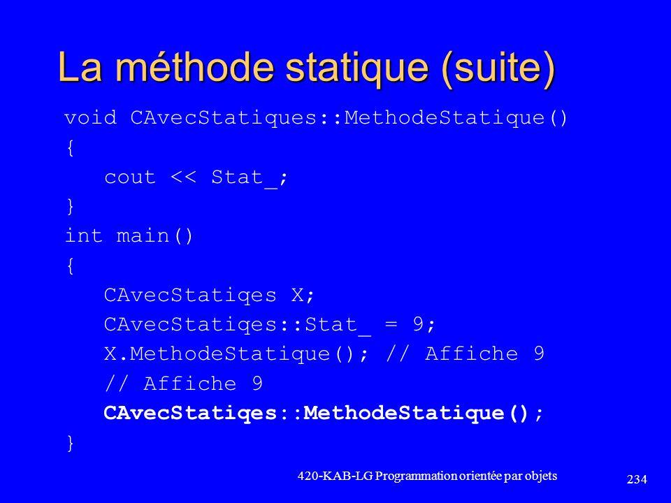 La méthode statique (suite) void CAvecStatiques::MethodeStatique() { cout << Stat_; } int main() { CAvecStatiqes X; CAvecStatiqes::Stat_ = 9; X.Method
