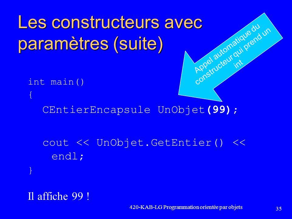 420-KAB-LG Programmation orientée par objets 35 Les constructeurs avec paramètres (suite) int main() { CEntierEncapsule UnObjet(99); cout << UnObjet.G
