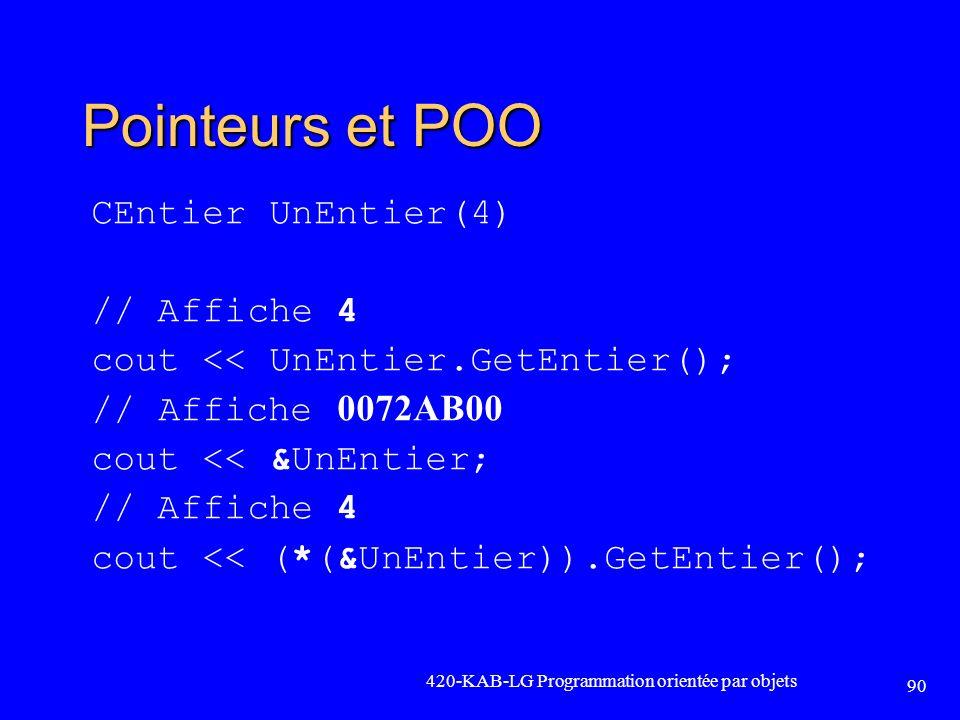 Pointeurs et POO CEntier UnEntier(4) // Affiche 4 cout << UnEntier.GetEntier(); // Affiche 0072AB00 cout << &UnEntier; // Affiche 4 cout << (*(&UnEnti