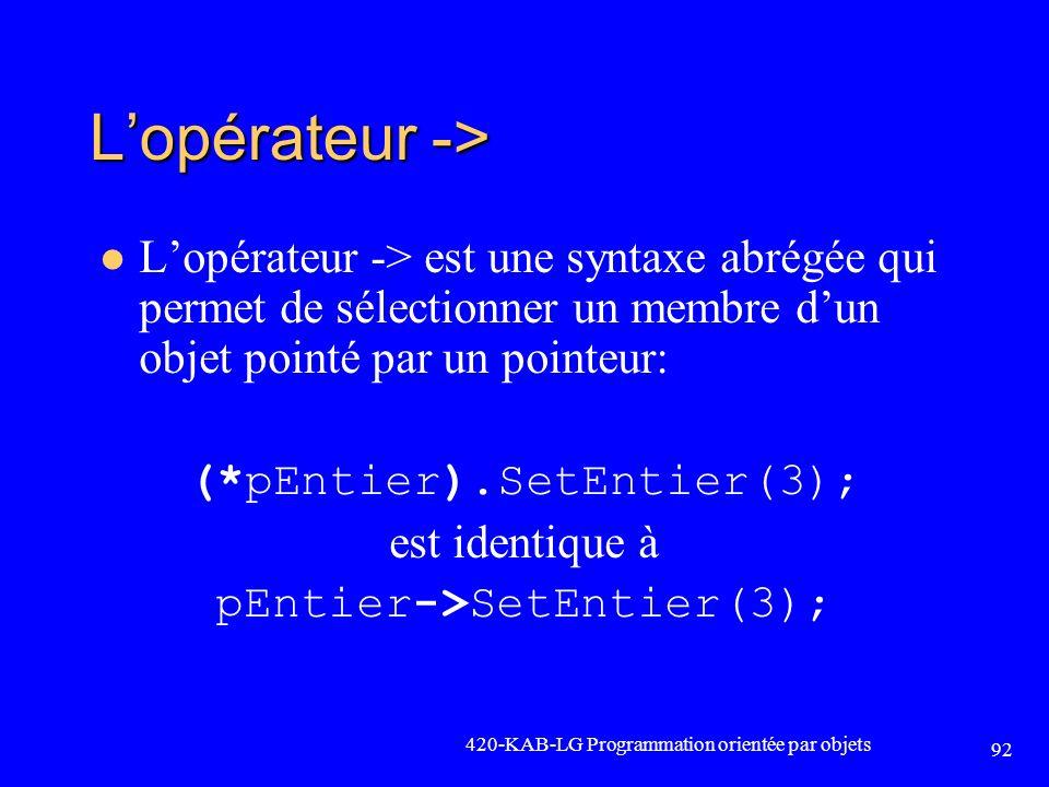 Lopérateur -> Lopérateur -> est une syntaxe abrégée qui permet de sélectionner un membre dun objet pointé par un pointeur: (*pEntier).SetEntier(3); es