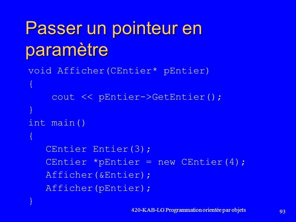 Passer un pointeur en paramètre void Afficher(CEntier* pEntier) { cout GetEntier(); } int main() { CEntier Entier(3); CEntier *pEntier = new CEntier(4