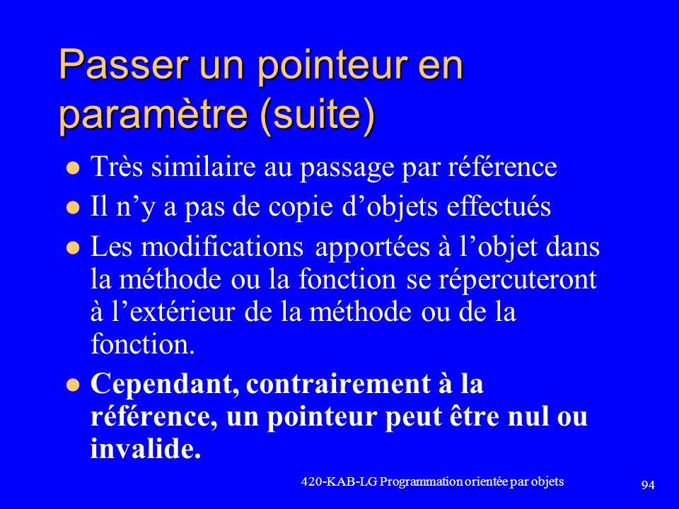 Passer un pointeur en paramètre (suite) Très similaire au passage par référence Il ny a pas de copie dobjets effectués Les modifications apportées à l