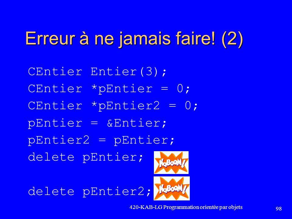 Erreur à ne jamais faire! (2) CEntier Entier(3); CEntier *pEntier = 0; CEntier *pEntier2 = 0; pEntier = &Entier; pEntier2 = pEntier; delete pEntier; d