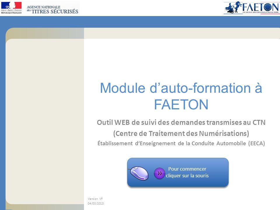 Module dauto-formation à FAETON Outil WEB de suivi des demandes transmises au CTN (Centre de Traitement des Numérisations) Établissement dEnseignement de la Conduite Automobile (EECA) Version VF 04/03/2013 Pour commencer cliquer sur la souris Pour commencer cliquer sur la souris