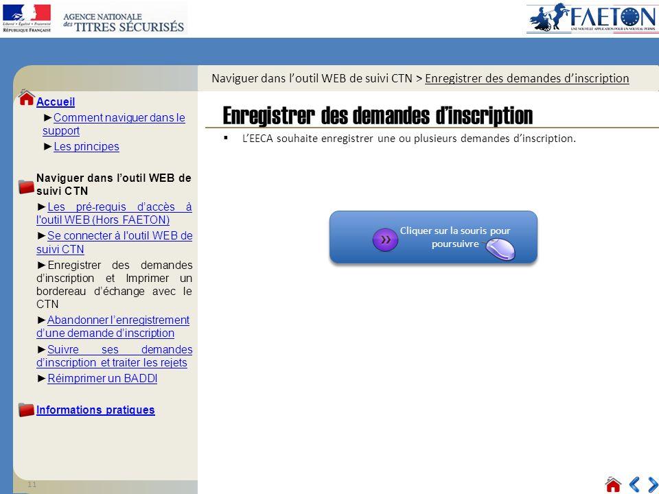 11 Cliquer sur la souris pour poursuivre Cliquer sur la souris pour poursuivre Naviguer dans loutil WEB de suivi CTN > Enregistrer des demandes dinscription LEECA souhaite enregistrer une ou plusieurs demandes dinscription.