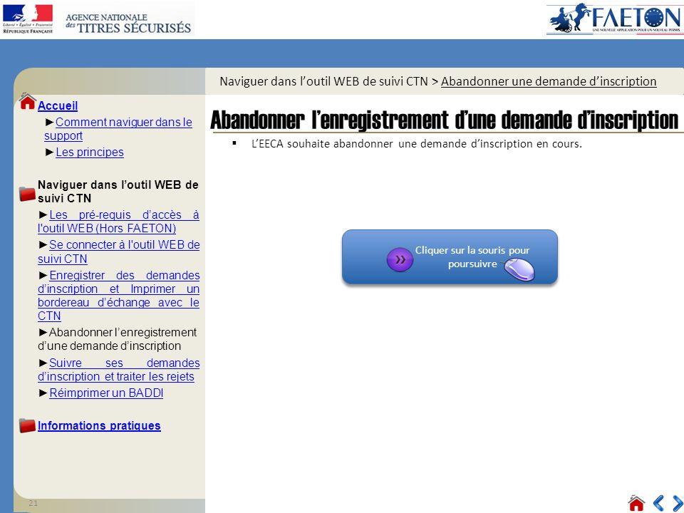 21 Cliquer sur la souris pour poursuivre Cliquer sur la souris pour poursuivre Naviguer dans loutil WEB de suivi CTN > Abandonner une demande dinscription LEECA souhaite abandonner une demande dinscription en cours.