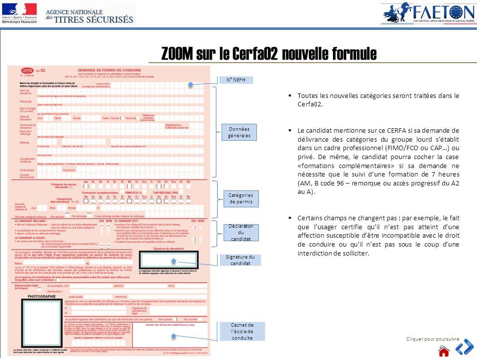 40 ZOOM sur le Cerfa02 nouvelle formule Cliquer pour poursuivre Toutes les nouvelles catégories seront traitées dans le Cerfa02. Le candidat mentionne