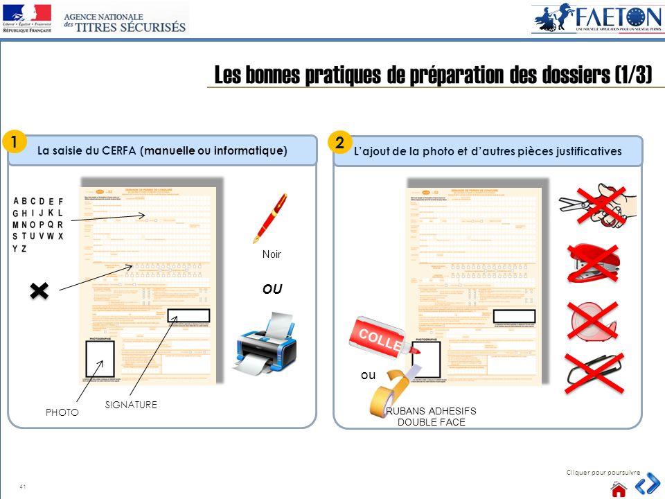 41 Les bonnes pratiques de préparation des dossiers (1/3) Cliquer pour poursuivre La saisie du CERFA (manuelle ou informatique) 1 Noir OU SIGNATURE La