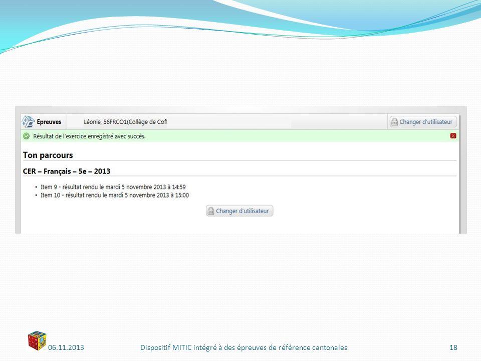 06.11.2013Dispositif MITIC intégré à des épreuves de référence cantonales18