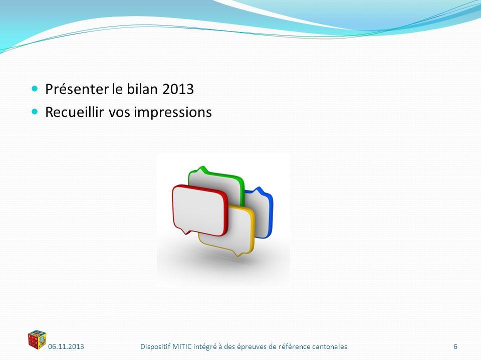 Présenter le bilan 2013 Recueillir vos impressions 06.11.2013Dispositif MITIC intégré à des épreuves de référence cantonales6