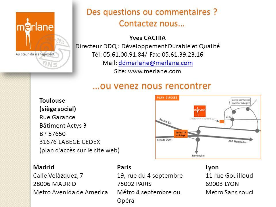 Des questions ou commentaires ? Contactez nous... Yves CACHIA Directeur DDQ : Développement Durable et Qualité Tél: 05.61.00.91.84/ Fax: 05.61.39.23.1