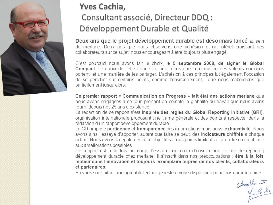 Yves Cachia, Consultant associé, Directeur DDQ : Développement Durable et Qualité Deux ans que le projet développement durable est désormais lancé au sein de merlane.