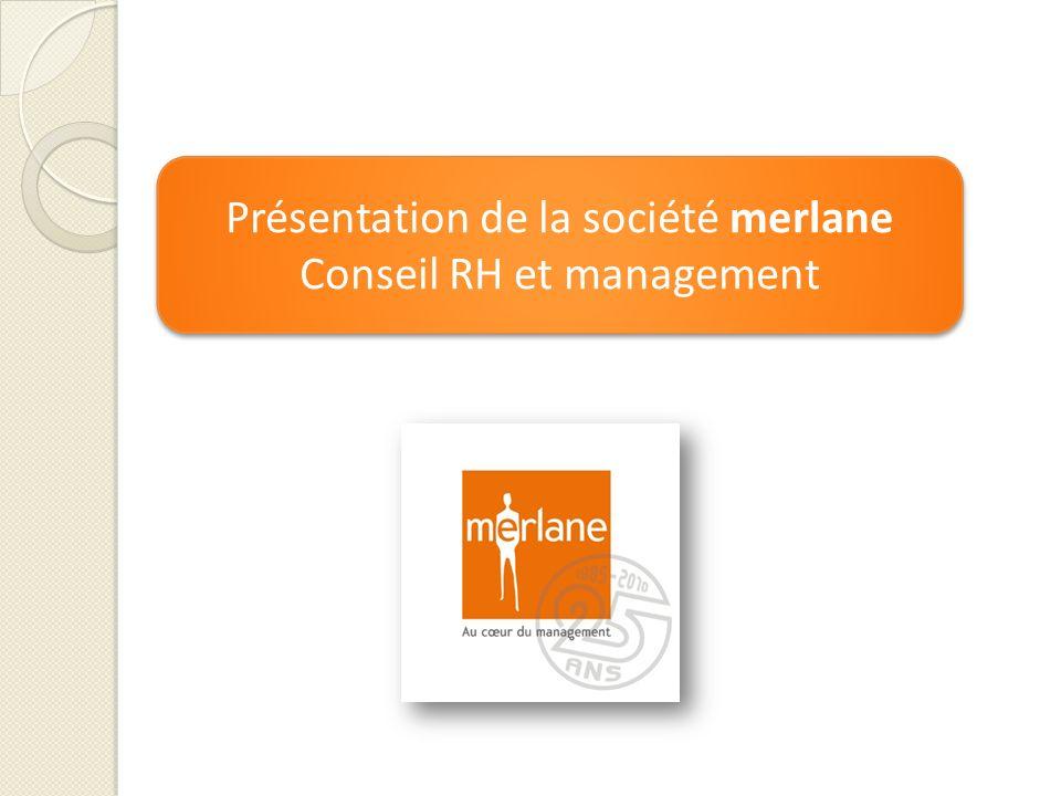 Présentation de la société merlane Conseil RH et management Présentation de la société merlane Conseil RH et management