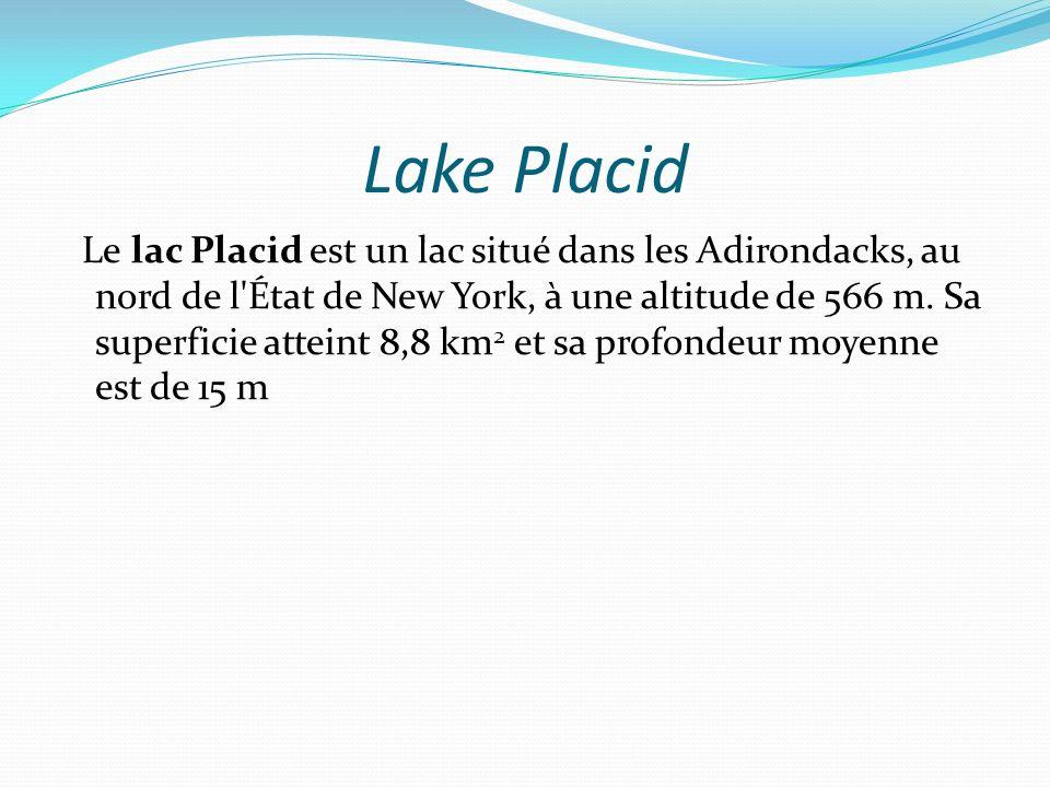 Lake Placid Le lac Placid est un lac situé dans les Adirondacks, au nord de l'État de New York, à une altitude de 566 m. Sa superficie atteint 8,8 km