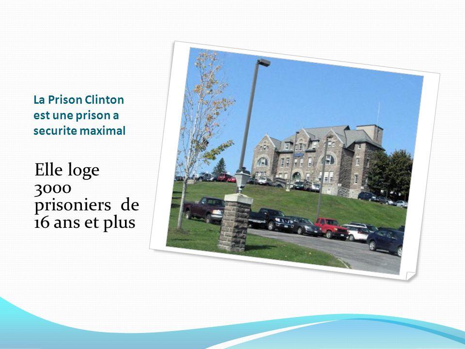 La Prison Clinton est une prison a securite maximal Elle loge 3000 prisoniers de 16 ans et plus