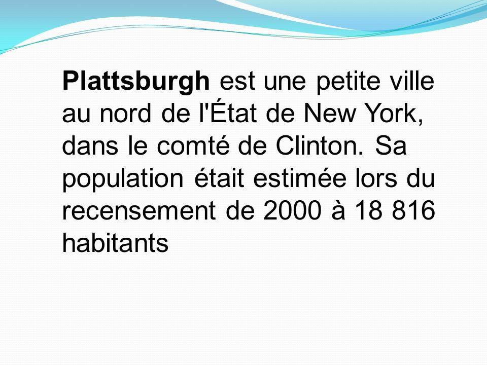 Plattsburgh est une petite ville au nord de l'État de New York, dans le comté de Clinton. Sa population était estimée lors du recensement de 2000 à 18
