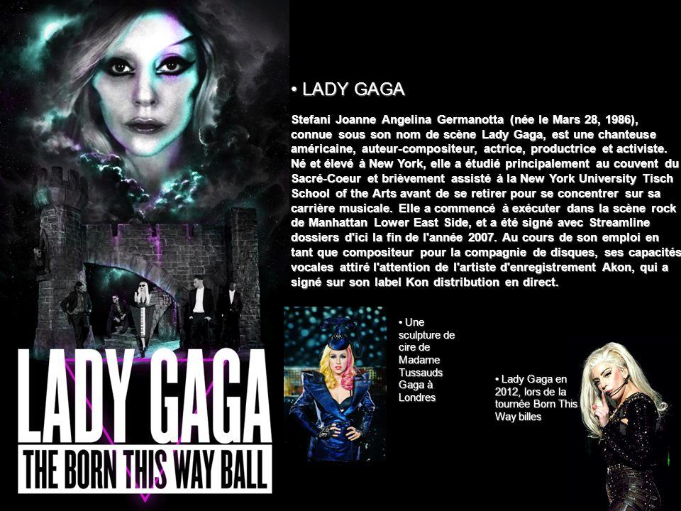 Stefani Joanne Angelina Germanotta (née le Mars 28, 1986), connue sous son nom de scène Lady Gaga, est une chanteuse américaine, auteur-compositeur, a