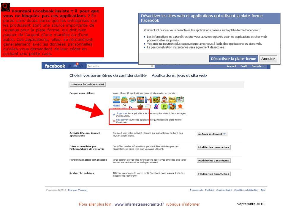 Pour aller plus loin : www.internetsanscrainte.fr rubrique sinformer Septembre 2010 Pourquoi Facebook insiste-t-il pour que vous ne bloquiez pas ces a