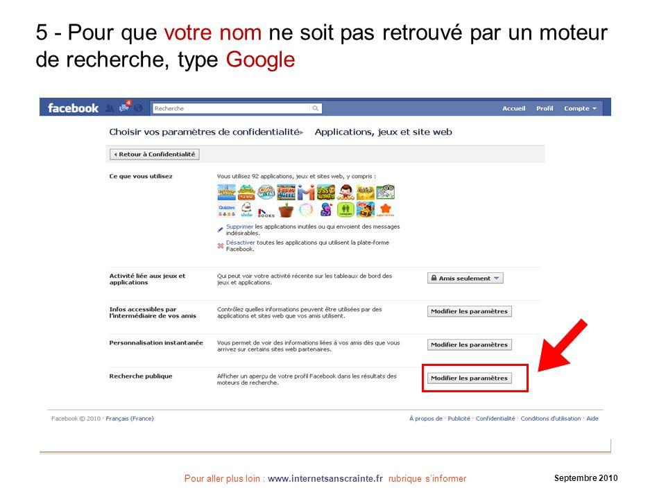 Pour aller plus loin : www.internetsanscrainte.fr rubrique sinformer Septembre 2010 5 - Pour que votre nom ne soit pas retrouvé par un moteur de reche