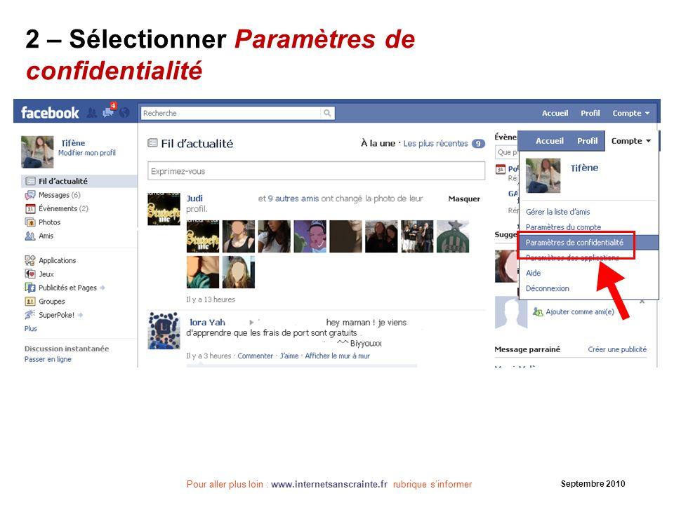 Pour aller plus loin : www.internetsanscrainte.fr rubrique sinformer Septembre 2010 Facebook change très souvent ses paramètres de confidentialité .
