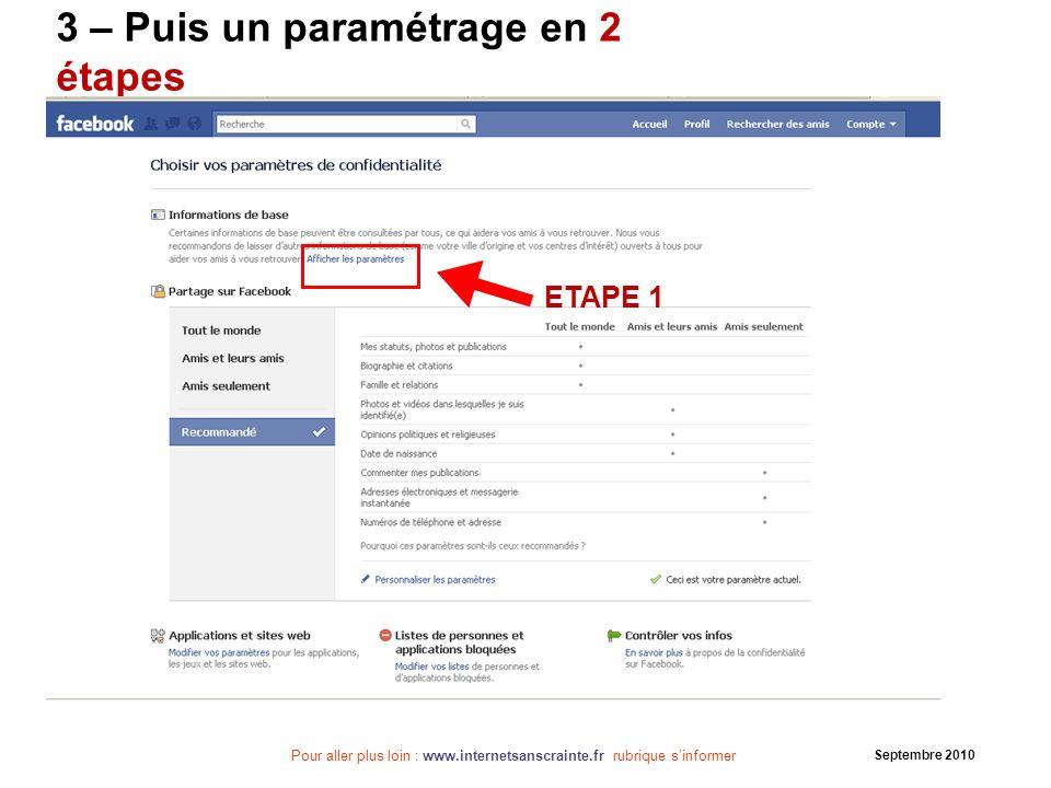 Pour aller plus loin : www.internetsanscrainte.fr rubrique sinformer Septembre 2010 3 – Puis un paramétrage en 2 étapes ETAPE 1