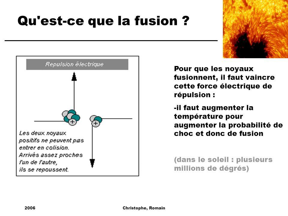 2006Christophe, Romain Qu'est-ce que la fusion ? Pour que les noyaux fusionnent, il faut vaincre cette force électrique de répulsion : -il faut augmen