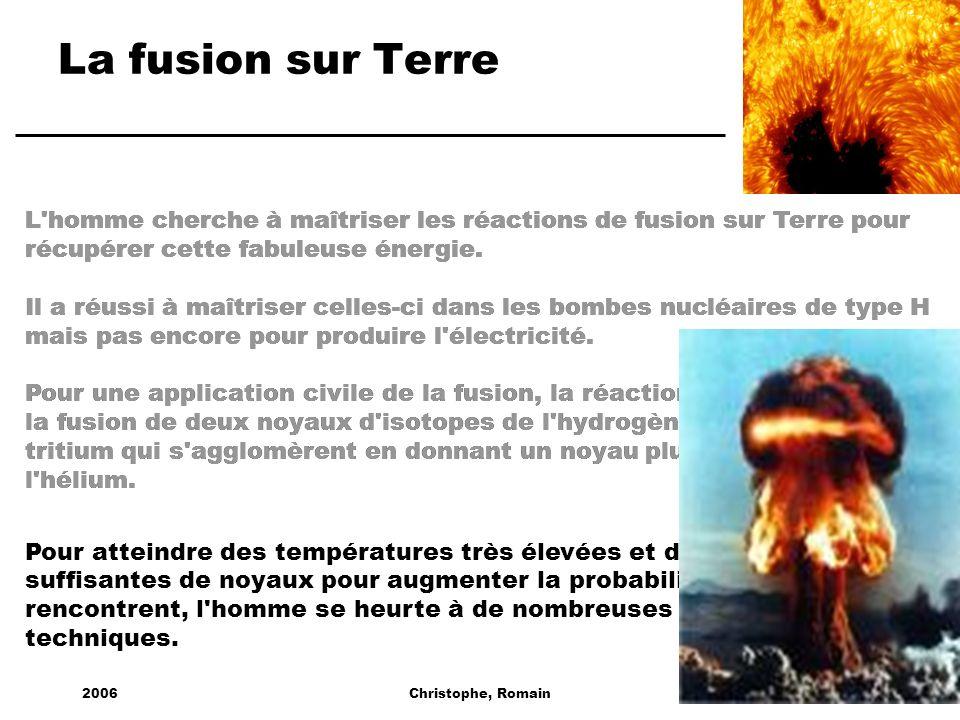 2006Christophe, Romain La fusion sur Terre L'homme cherche à maîtriser les réactions de fusion sur Terre pour récupérer cette fabuleuse énergie. L'hom