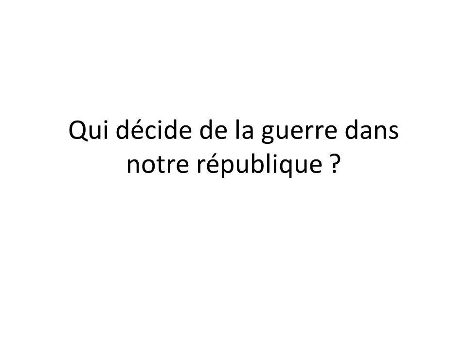 Qui décide de la guerre dans notre république ?