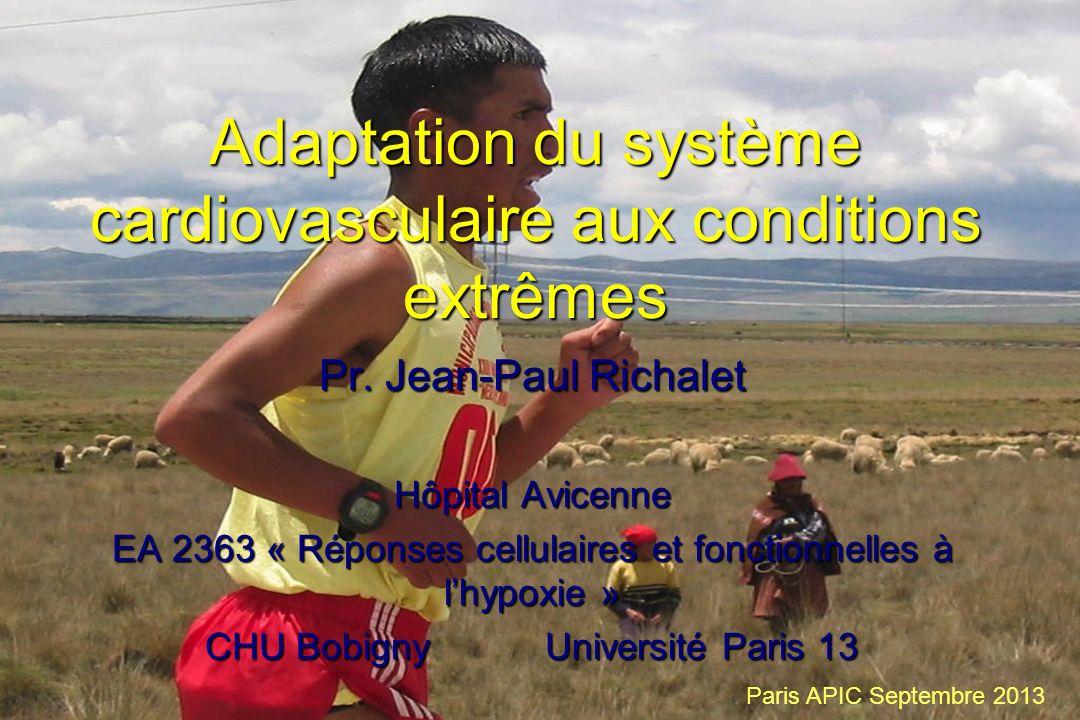 Adaptation du système cardiovasculaire aux conditions extrêmes Pr. Jean-Paul Richalet Hôpital Avicenne EA 2363 « Réponses cellulaires et fonctionnelle