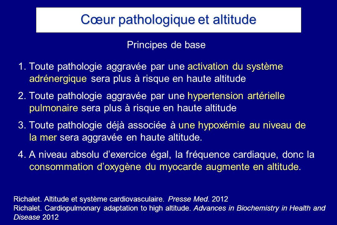 Principes de base 1. Toute pathologie aggravée par une activation du système adrénergique sera plus à risque en haute altitude 2. Toute pathologie agg