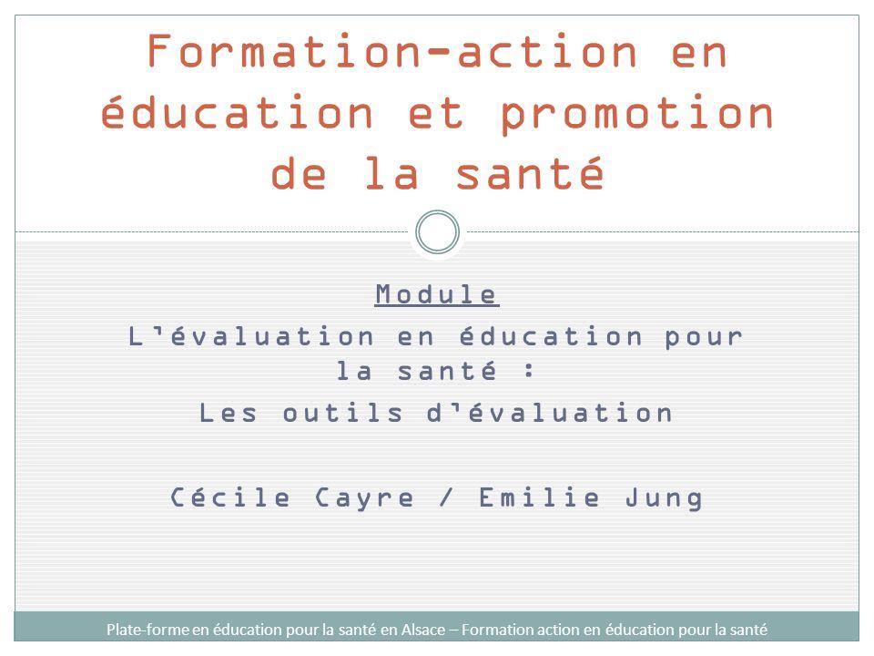 Comment évaluer : étapes et outils Lévaluation en éducation pour la santé Plate-forme en éducation pour la santé en Alsace – Formation action en éducation pour la santé