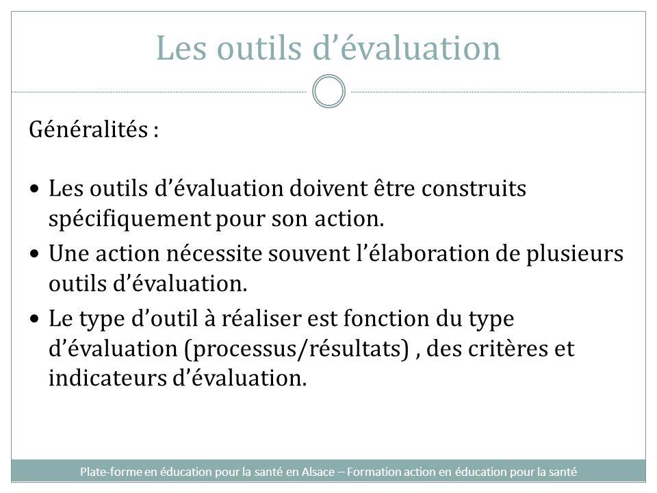 Généralités : Les outils dévaluation doivent être construits spécifiquement pour son action. Une action nécessite souvent lélaboration de plusieurs ou